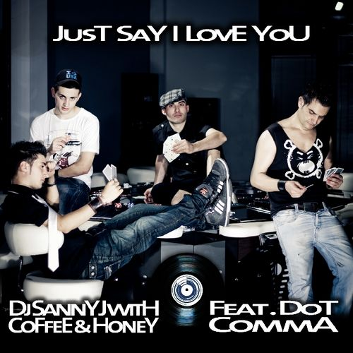 image: DJ Sanny J with Coffee & Honey feat. Dot Comma - Just Say I Love You