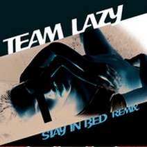 image: Team Lazy - Stay In Bed