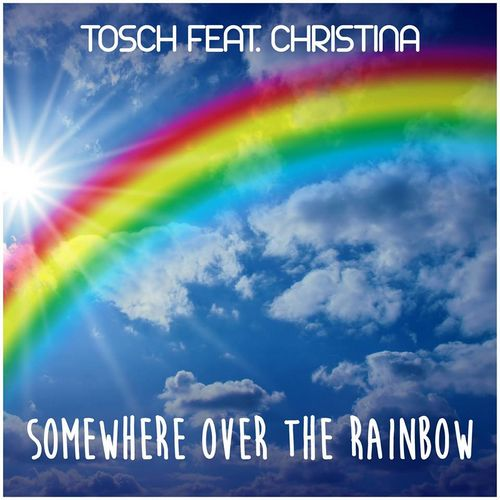 image: Tosch feat. Christina - Somewhere Over The Rainbow